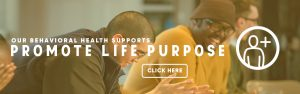 "Banner image for homepage; it says, ""our behavioral health supports promote life purpose"""