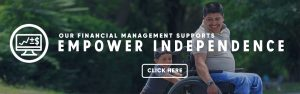 """Banner image for homepage; it says, """"Our financial management supports empower independence, click here"""""""